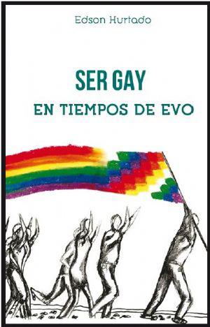 """El libro """"Ser gay en tiempos de Evo """" será traducido al inglés"""